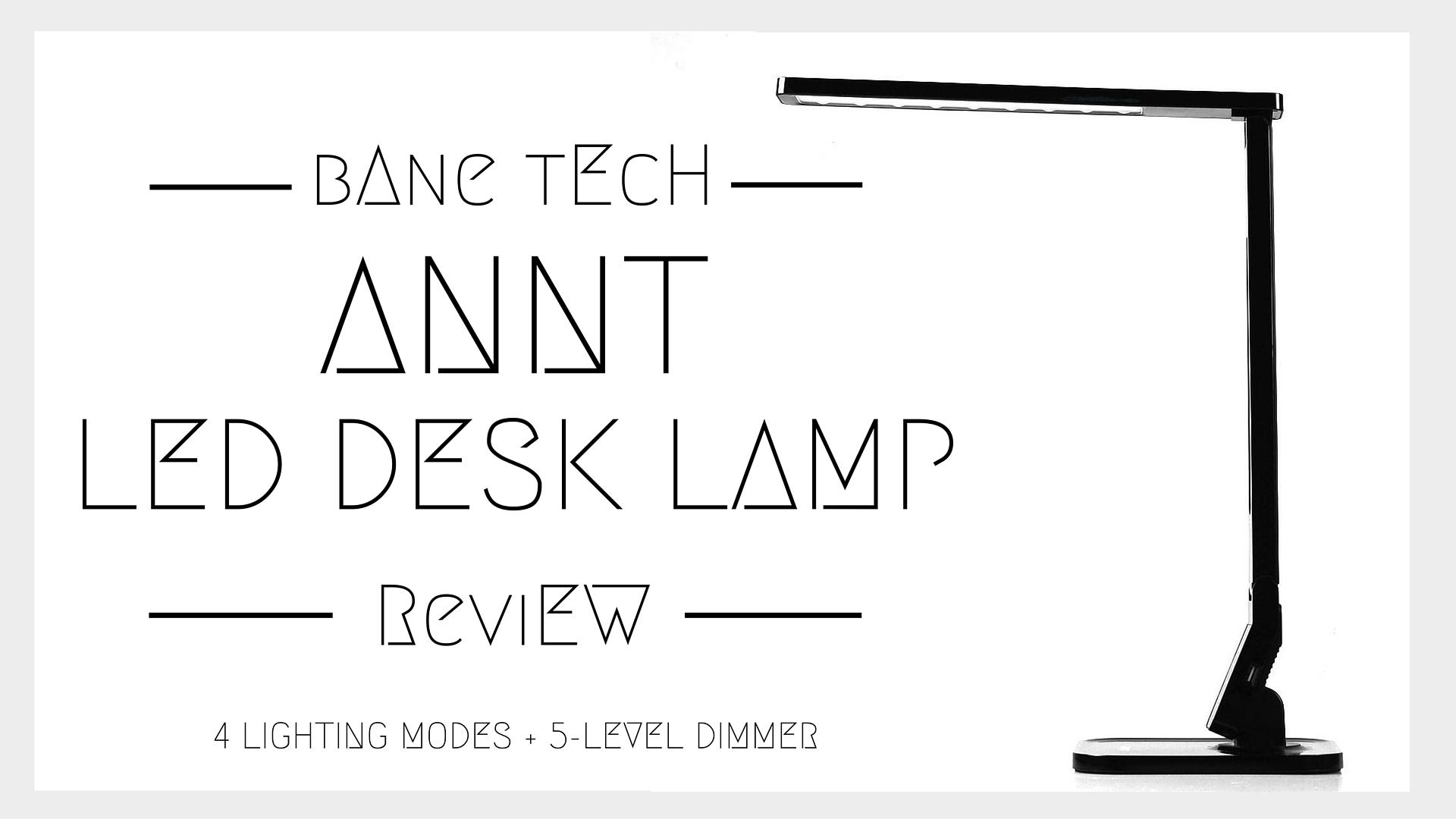 Annt Led Desk Lamp Review Bane Tech